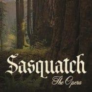 Sasquatch The Opera